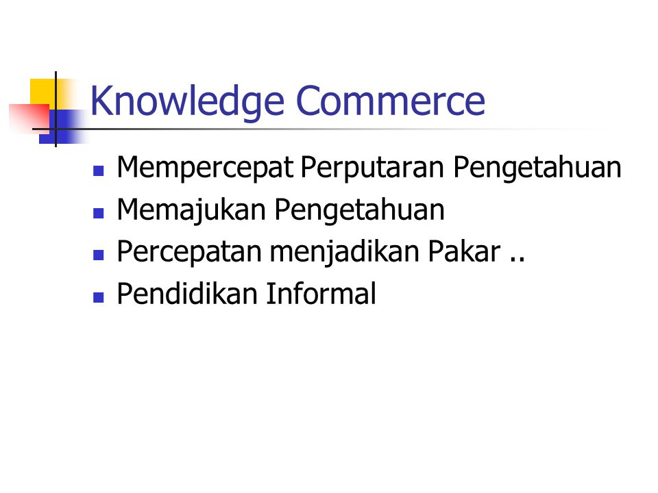 Knowledge Commerce Mempercepat Perputaran Pengetahuan Memajukan Pengetahuan Percepatan menjadikan Pakar..