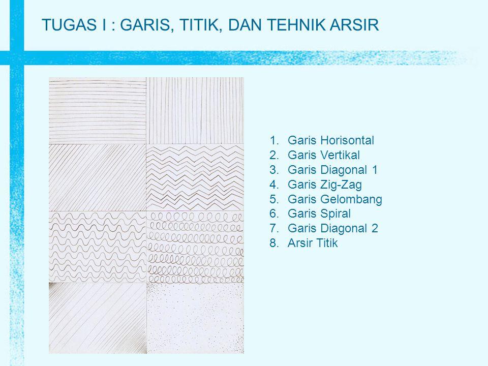 TUGAS I : GARIS, TITIK, DAN TEHNIK ARSIR 1.Garis Horisontal 2.Garis Vertikal 3.Garis Diagonal 1 4.Garis Zig-Zag 5.Garis Gelombang 6.Garis Spiral 7.Gar