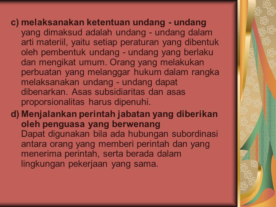 c)melaksanakan ketentuan undang - undang yang dimaksud adalah undang - undang dalam arti materiil, yaitu setiap peraturan yang dibentuk oleh pembentuk