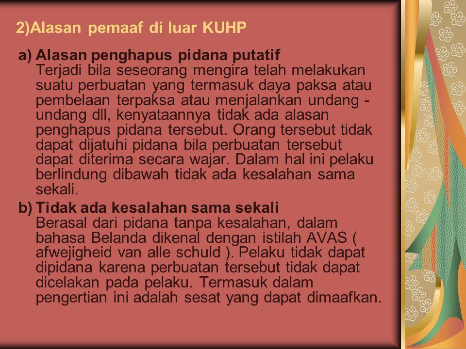 2)Alasan pemaaf di luar KUHP a)Alasan penghapus pidana putatif Terjadi bila seseorang mengira telah melakukan suatu perbuatan yang termasuk daya paksa