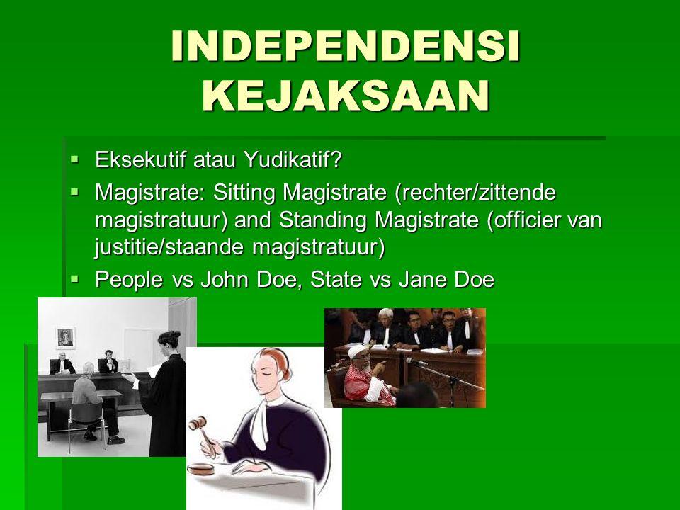 INDEPENDENSI KEJAKSAAN  Eksekutif atau Yudikatif?  Magistrate: Sitting Magistrate (rechter/zittende magistratuur) and Standing Magistrate (officier