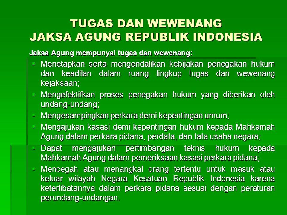 TUGAS DAN WEWENANG JAKSA AGUNG REPUBLIK INDONESIA Jaksa Agung mempunyai tugas dan wewenang:  Menetapkan serta mengendalikan kebijakan penegakan hukum