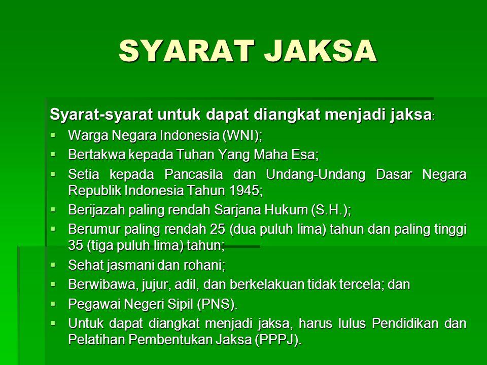SYARAT JAKSA Syarat-syarat untuk dapat diangkat menjadi jaksa :  Warga Negara Indonesia (WNI);  Bertakwa kepada Tuhan Yang Maha Esa;  Setia kepada