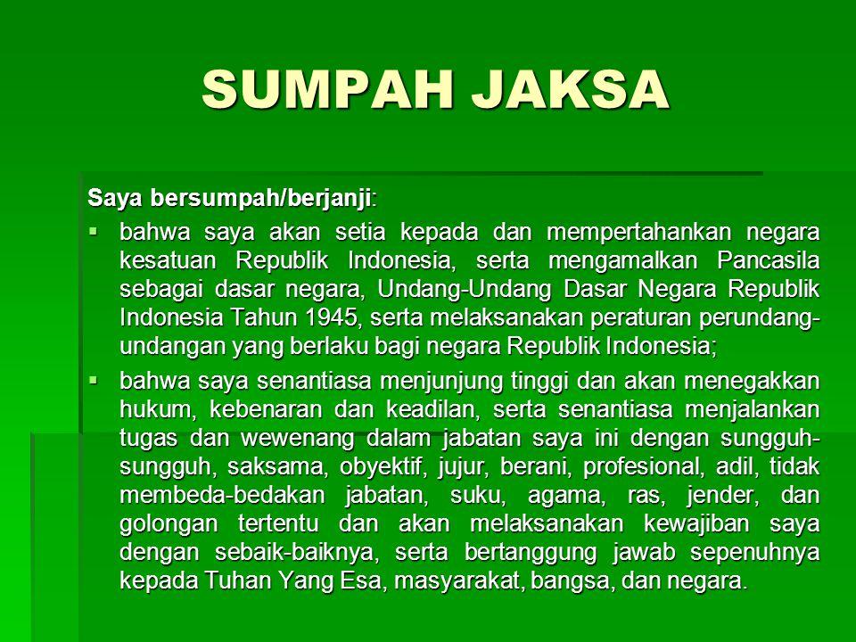 SUMPAH JAKSA Saya bersumpah/berjanji:  bahwa saya akan setia kepada dan mempertahankan negara kesatuan Republik Indonesia, serta mengamalkan Pancasil