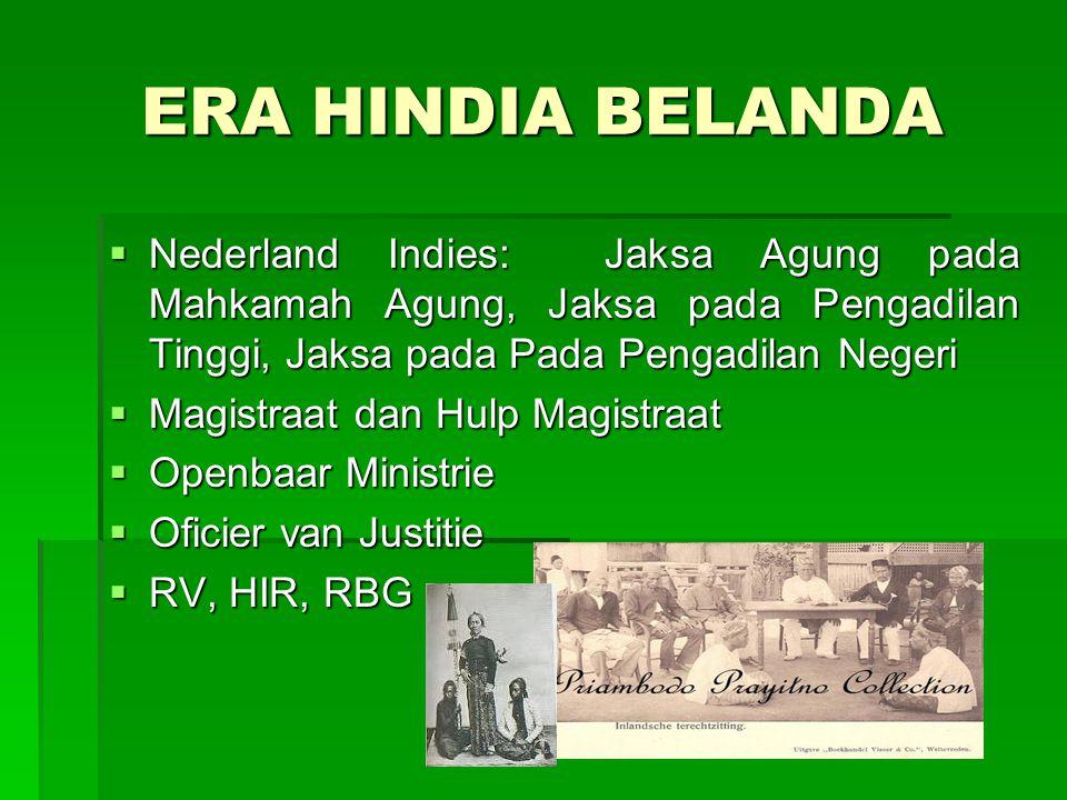 ERA HINDIA BELANDA  Nederland Indies: Jaksa Agung pada Mahkamah Agung, Jaksa pada Pengadilan Tinggi, Jaksa pada Pada Pengadilan Negeri  Magistraat d