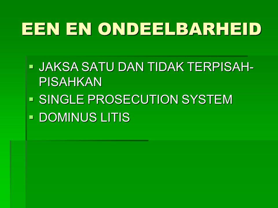 EEN EN ONDEELBARHEID  JAKSA SATU DAN TIDAK TERPISAH- PISAHKAN  SINGLE PROSECUTION SYSTEM  DOMINUS LITIS