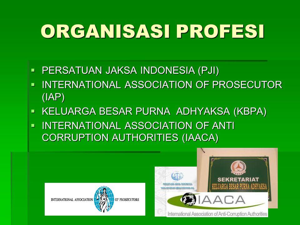 ORGANISASI PROFESI  PERSATUAN JAKSA INDONESIA (PJI)  INTERNATIONAL ASSOCIATION OF PROSECUTOR (IAP)  KELUARGA BESAR PURNA ADHYAKSA (KBPA)  INTERNAT