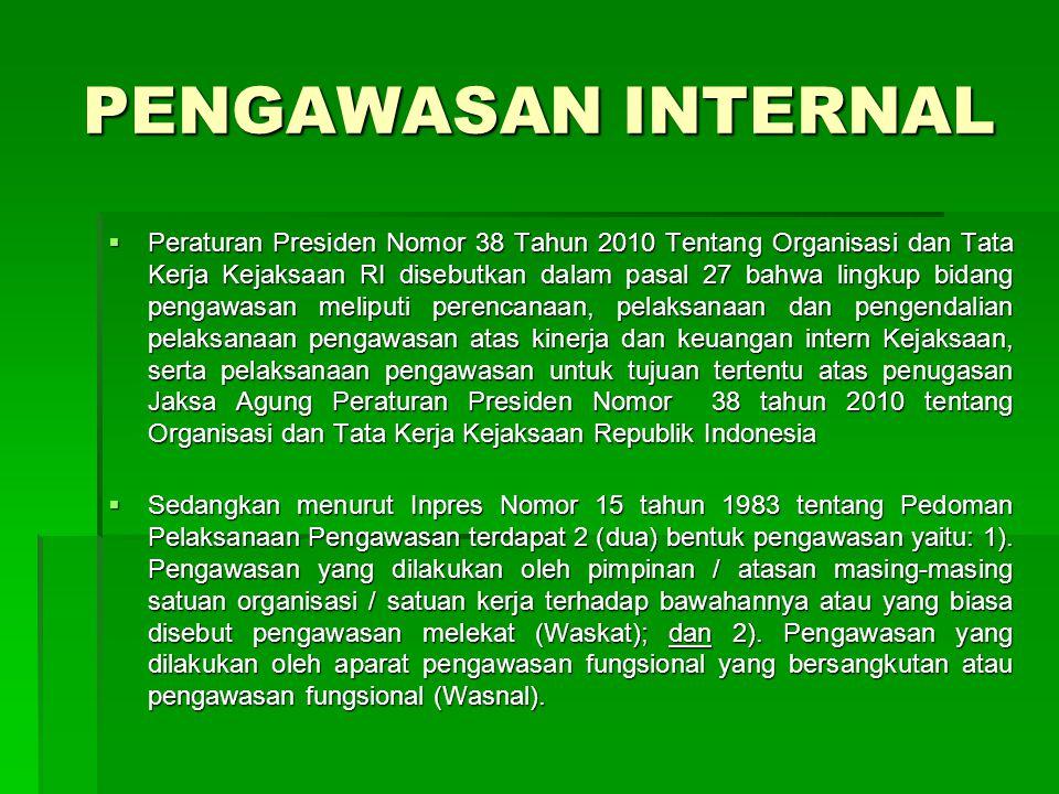 PENGAWASAN INTERNAL  Peraturan Presiden Nomor 38 Tahun 2010 Tentang Organisasi dan Tata Kerja Kejaksaan RI disebutkan dalam pasal 27 bahwa lingkup bi