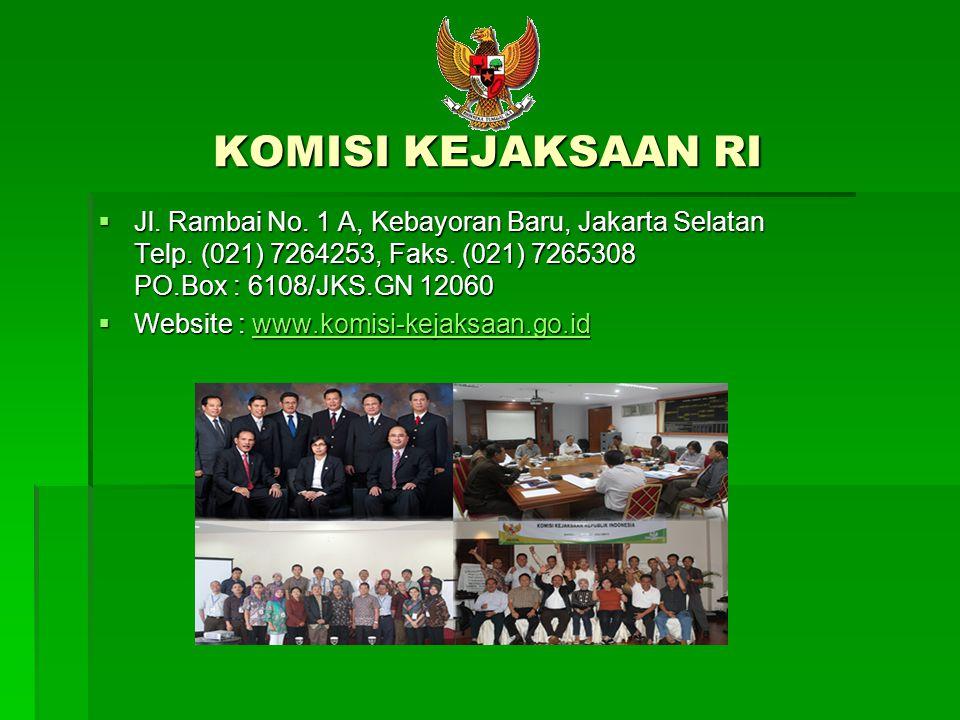 KOMISI KEJAKSAAN RI  Jl. Rambai No. 1 A, Kebayoran Baru, Jakarta Selatan Telp. (021) 7264253, Faks. (021) 7265308 PO.Box : 6108/JKS.GN 12060  Websit