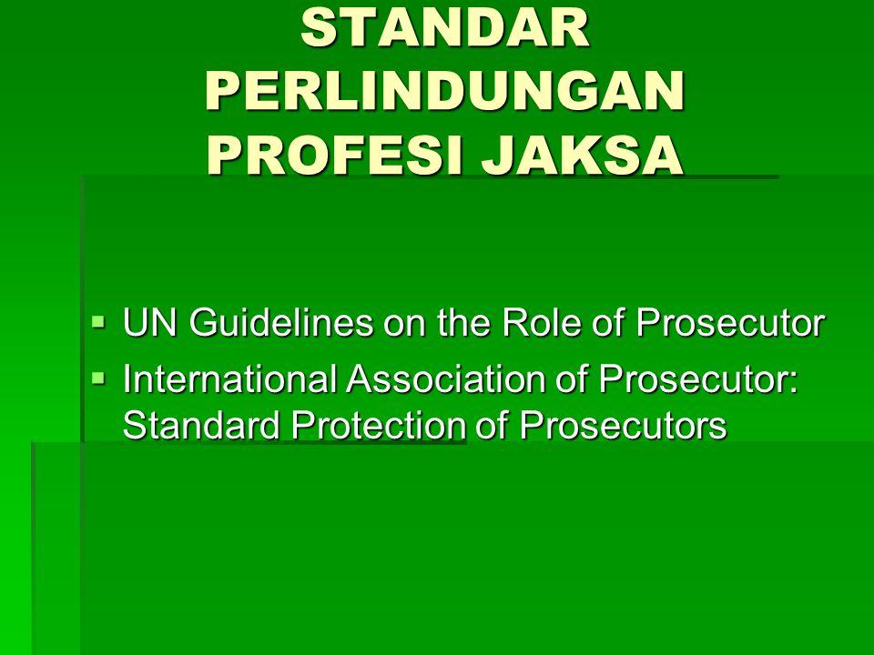 STANDAR PERLINDUNGAN PROFESI JAKSA  UN Guidelines on the Role of Prosecutor  International Association of Prosecutor: Standard Protection of Prosecu