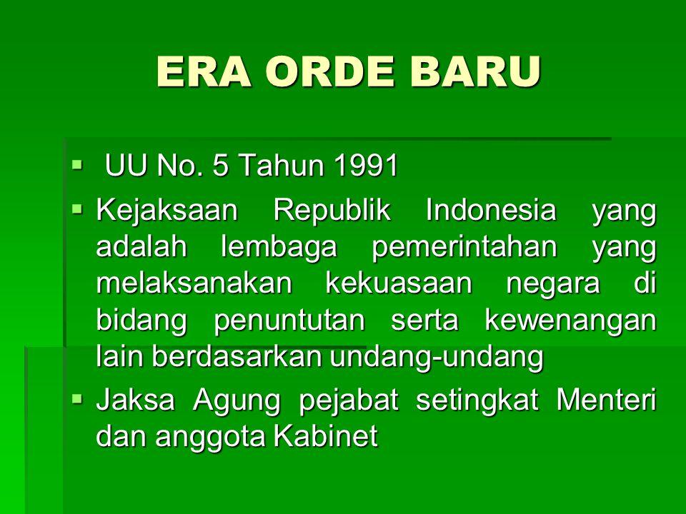ERA ORDE BARU  UU No. 5 Tahun 1991  Kejaksaan Republik Indonesia yang adalah lembaga pemerintahan yang melaksanakan kekuasaan negara di bidang penun