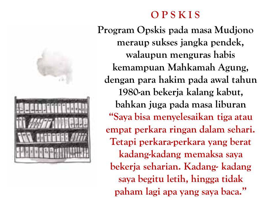 O P S K I S Program Opskis pada masa Mudjono meraup sukses jangka pendek, walaupun menguras habis kemampuan Mahkamah Agung, dengan para hakim pada awa