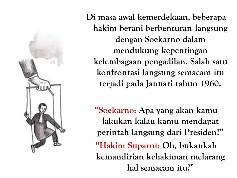 Di masa awal kemerdekaan, beberapa hakim berani berbenturan langsung dengan Soekarno dalam mendukung kepentingan kelembagaan pengadilan. Salah satu ko