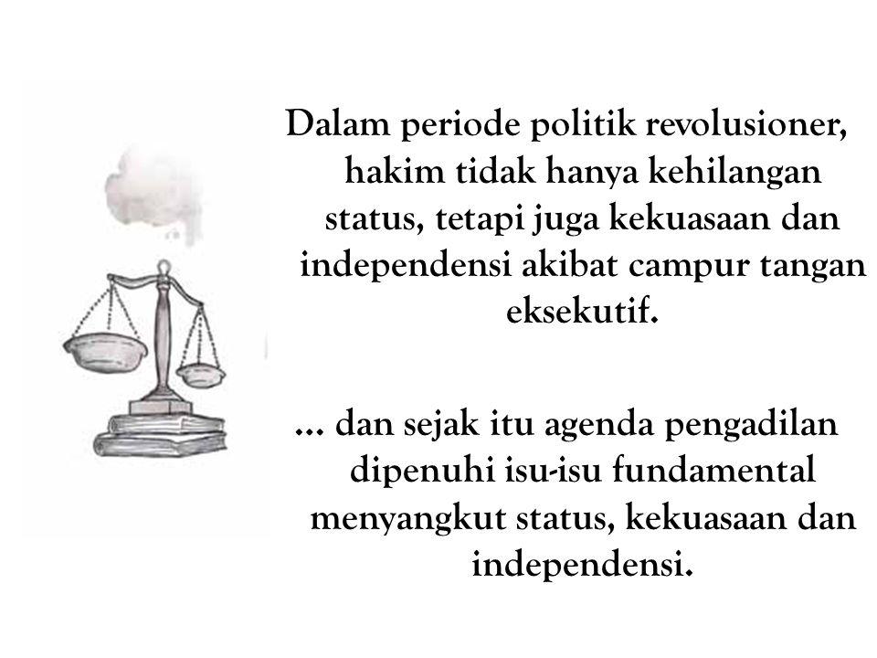 Dalam periode politik revolusioner, hakim tidak hanya kehilangan status, tetapi juga kekuasaan dan independensi akibat campur tangan eksekutif. … dan