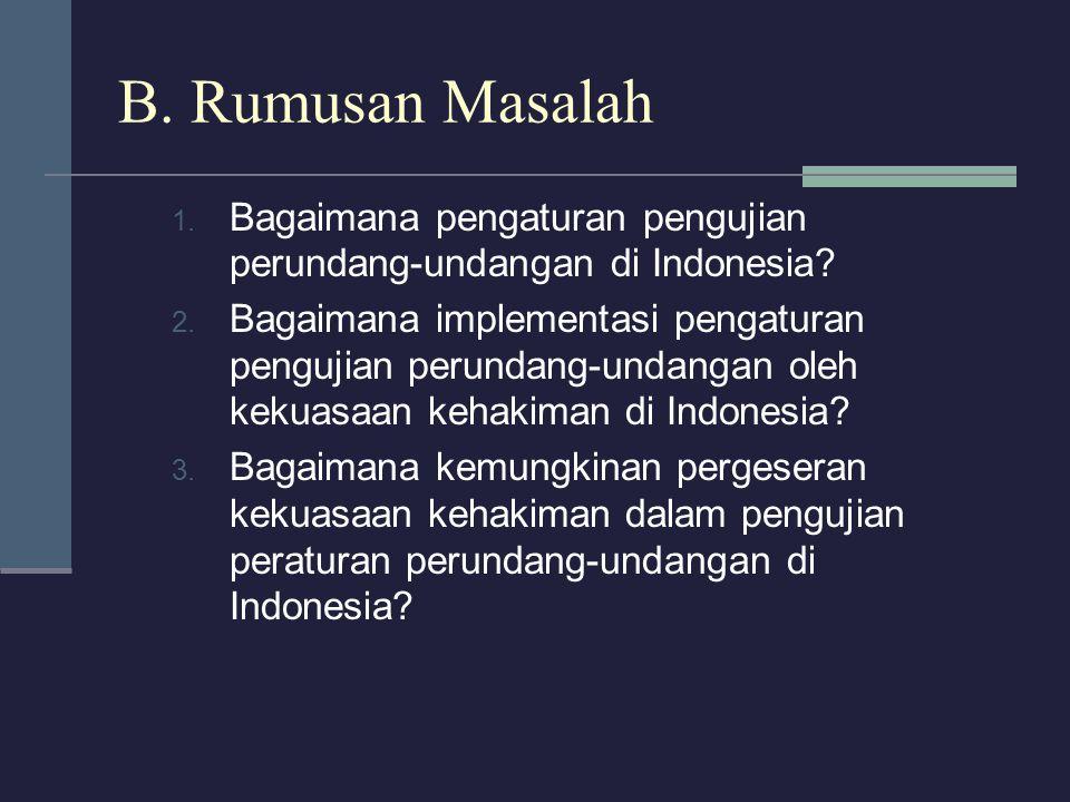 B.Rumusan Masalah 1. Bagaimana pengaturan pengujian perundang-undangan di Indonesia.