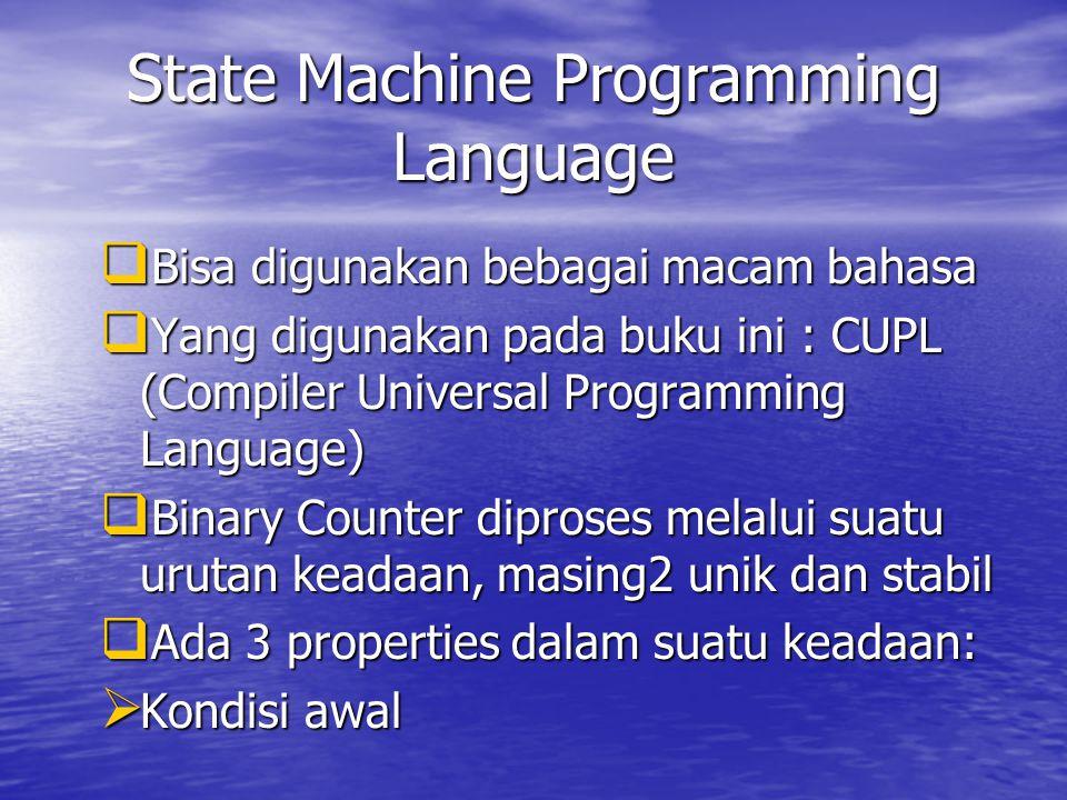 State Machine Programming Language  Bisa digunakan bebagai macam bahasa  Yang digunakan pada buku ini : CUPL (Compiler Universal Programming Languag