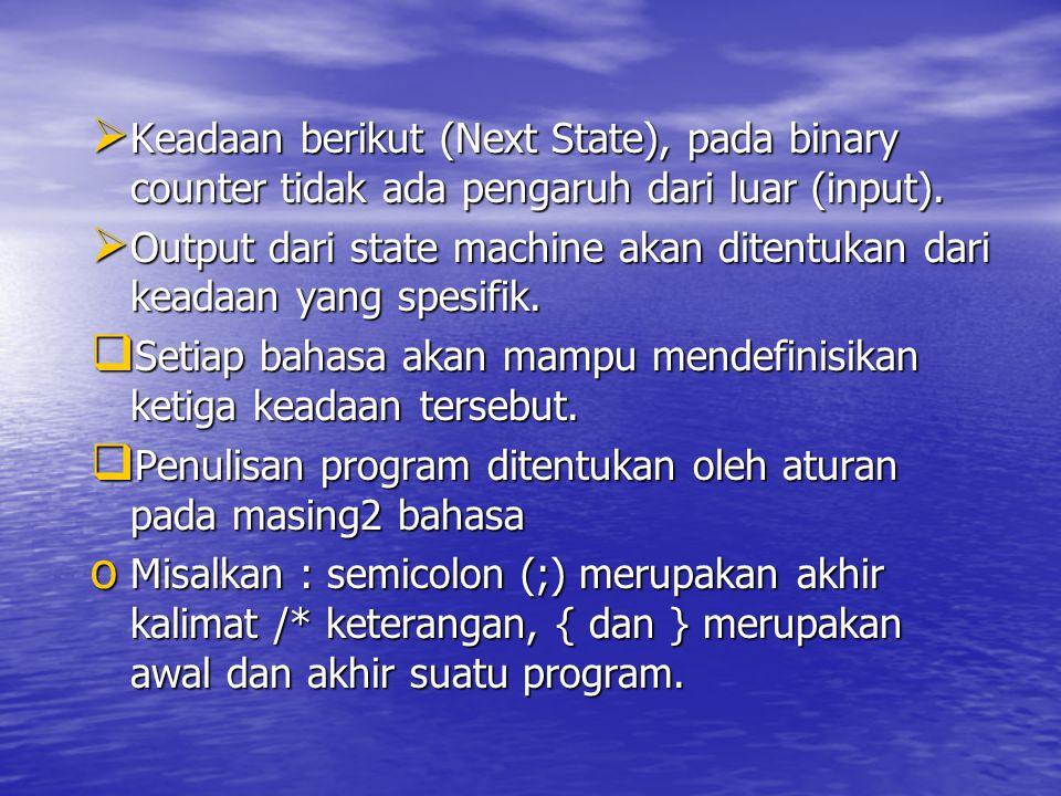  Keadaan berikut (Next State), pada binary counter tidak ada pengaruh dari luar (input).  Output dari state machine akan ditentukan dari keadaan yan