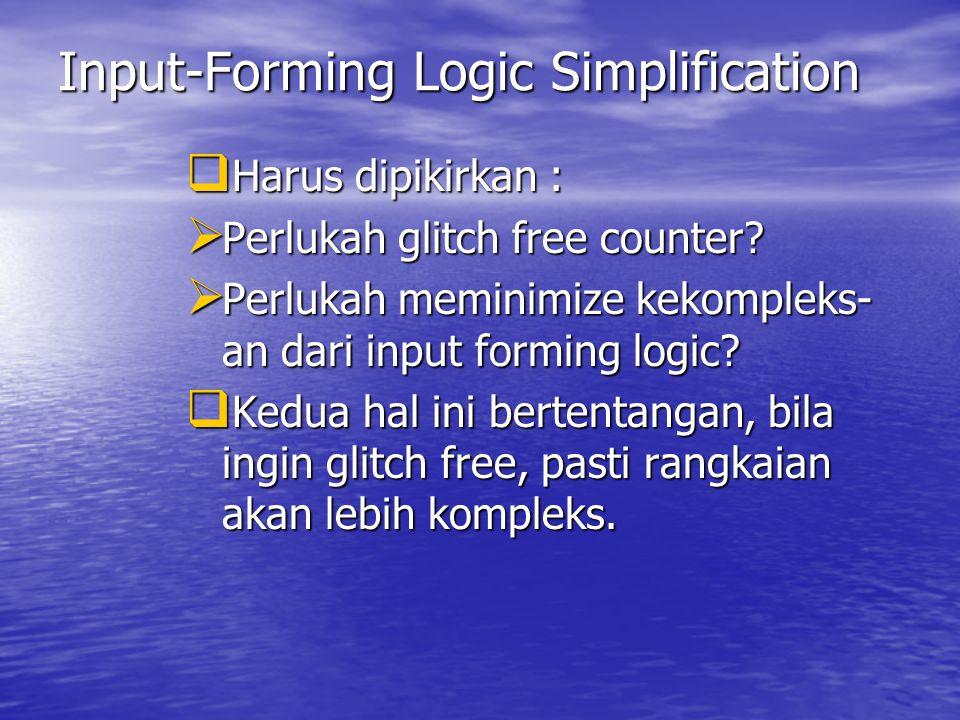 Input-Forming Logic Simplification  Harus dipikirkan :  Perlukah glitch free counter?  Perlukah meminimize kekompleks- an dari input forming logic?