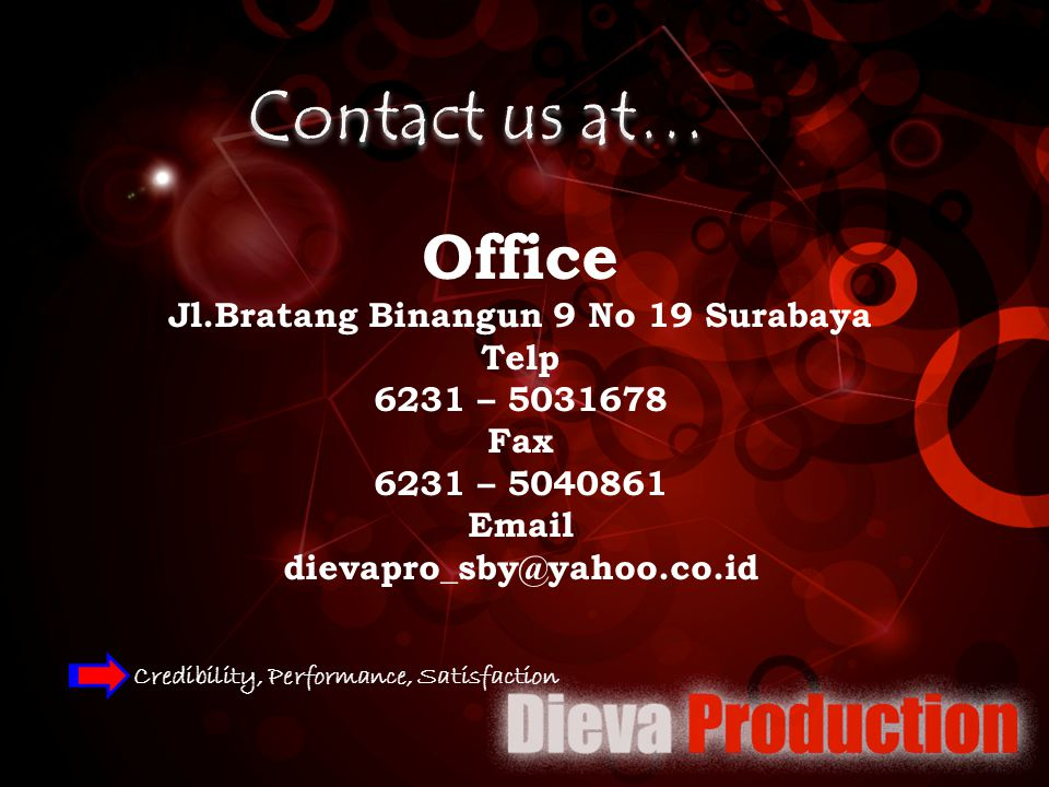 Office Jl.Bratang Binangun 9 No 19 Surabaya Telp 6231 – 5031678 Fax 6231 – 5040861 Email dievapro_sby@yahoo.co.id Credibility, Performance, Satisfaction