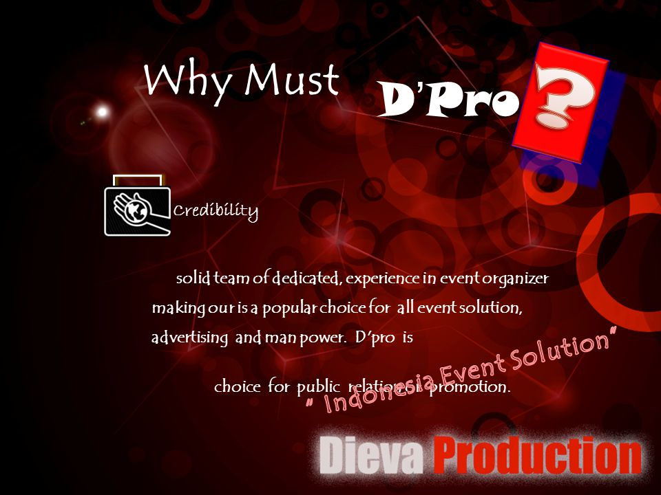 D'Pro Why Must solid team of dedicated, experience in event organizer making our is a popular choice for all event solution, advertising and man power