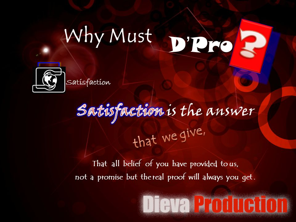 D'Pro Why Must That all belief of you have provided to us, not a promise but the real proof will always you get. Satisfaction