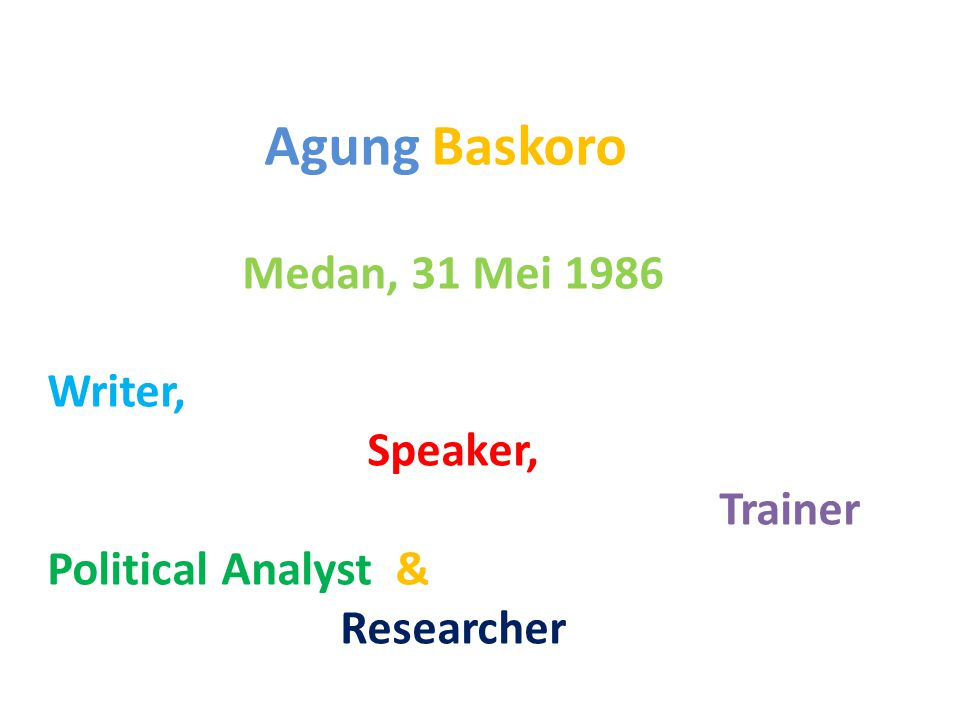 Agung Baskoro Medan, 31 Mei 1986 Writer, Speaker, Trainer Political Analyst & Researcher