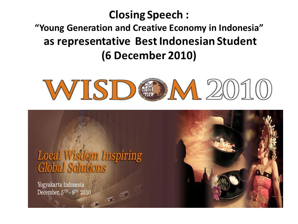 Closing Speech : Young Generation and Creative Economy in Indonesia as representative Best Indonesian Student (6 December 2010)