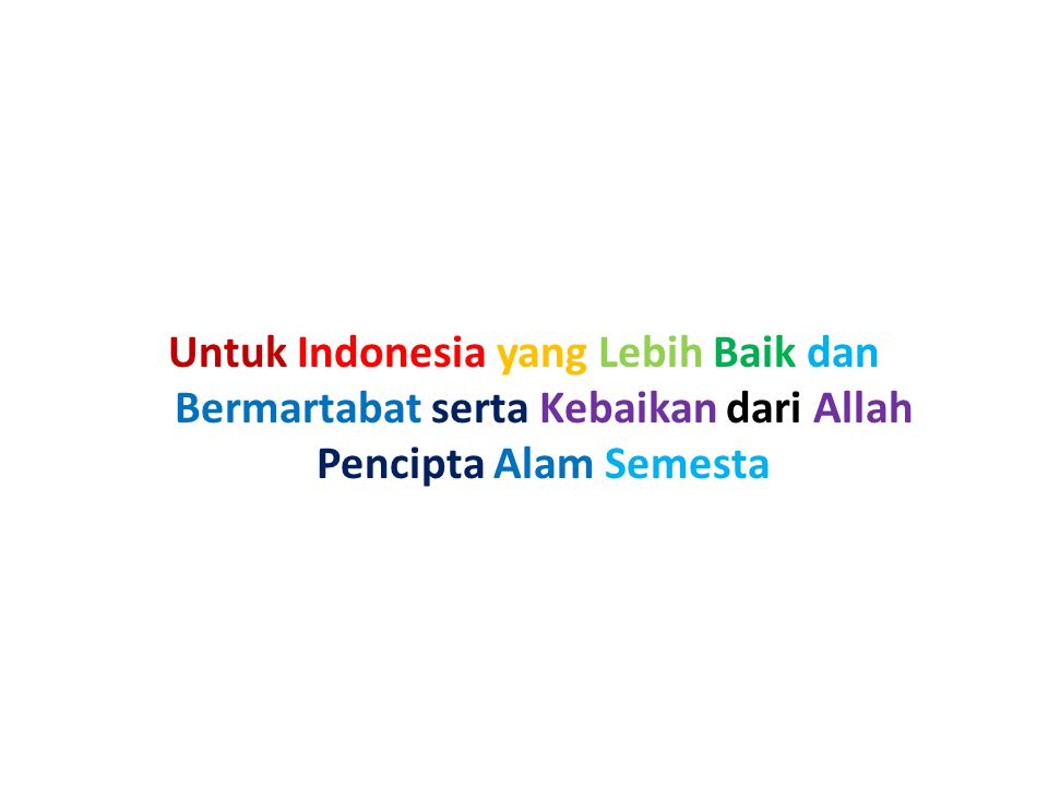 Untuk Indonesia yang Lebih Baik dan Bermartabat serta Kebaikan dari Allah Pencipta Alam Semesta
