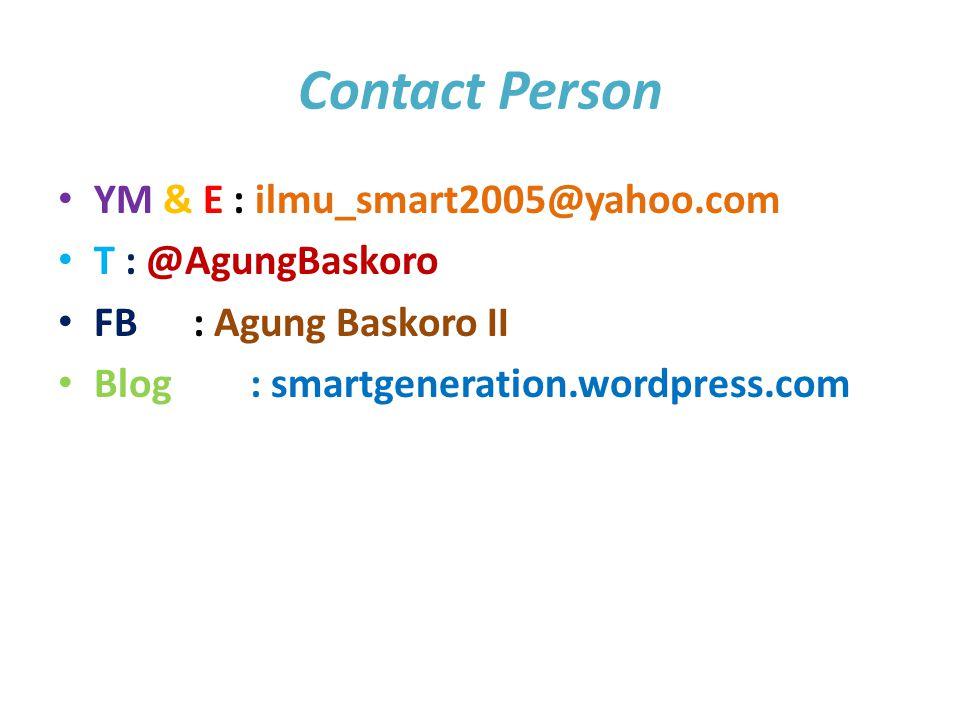 Contact Person YM & E : ilmu_smart2005@yahoo.com T : @AgungBaskoro FB : Agung Baskoro II Blog: smartgeneration.wordpress.com