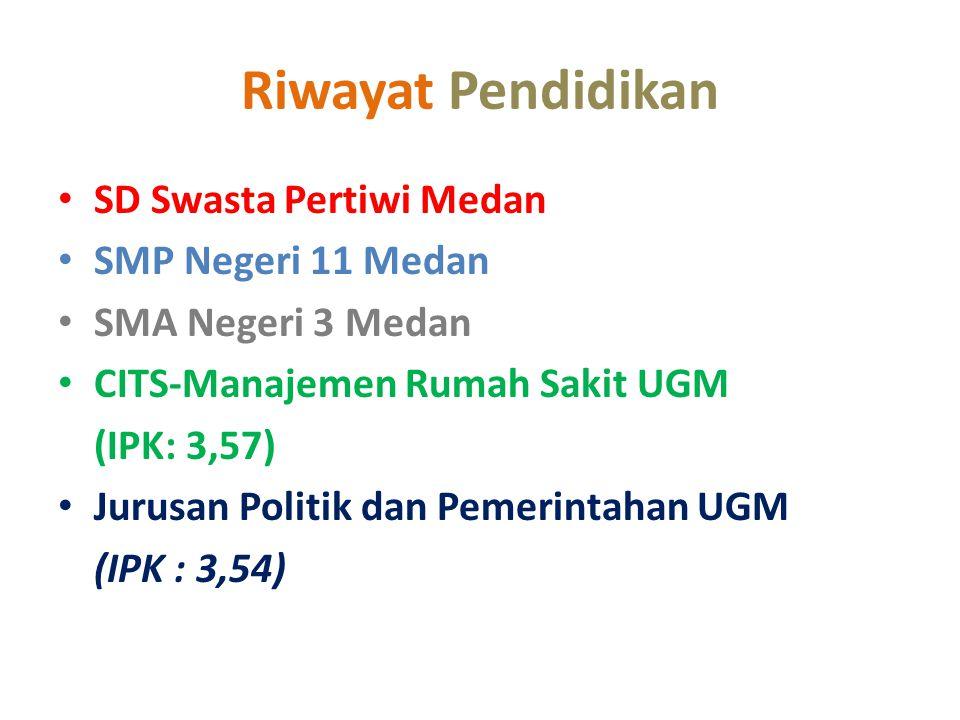 Riwayat Pendidikan SD Swasta Pertiwi Medan SMP Negeri 11 Medan SMA Negeri 3 Medan CITS-Manajemen Rumah Sakit UGM (IPK: 3,57) Jurusan Politik dan Pemerintahan UGM (IPK : 3,54)