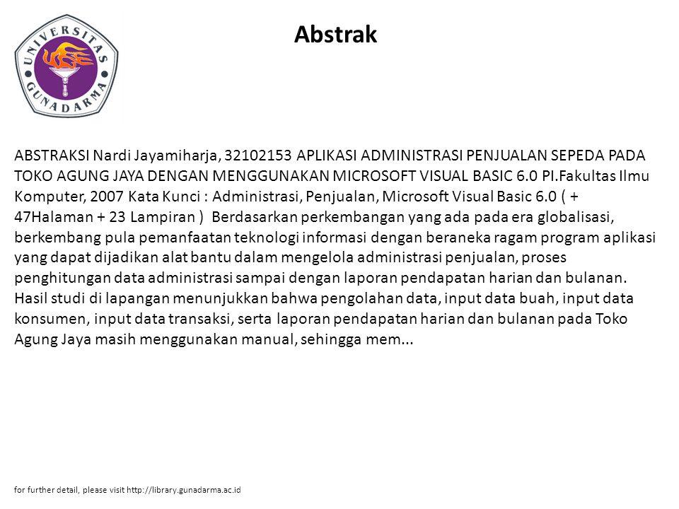 Abstrak ABSTRAKSI Nardi Jayamiharja, 32102153 APLIKASI ADMINISTRASI PENJUALAN SEPEDA PADA TOKO AGUNG JAYA DENGAN MENGGUNAKAN MICROSOFT VISUAL BASIC 6.