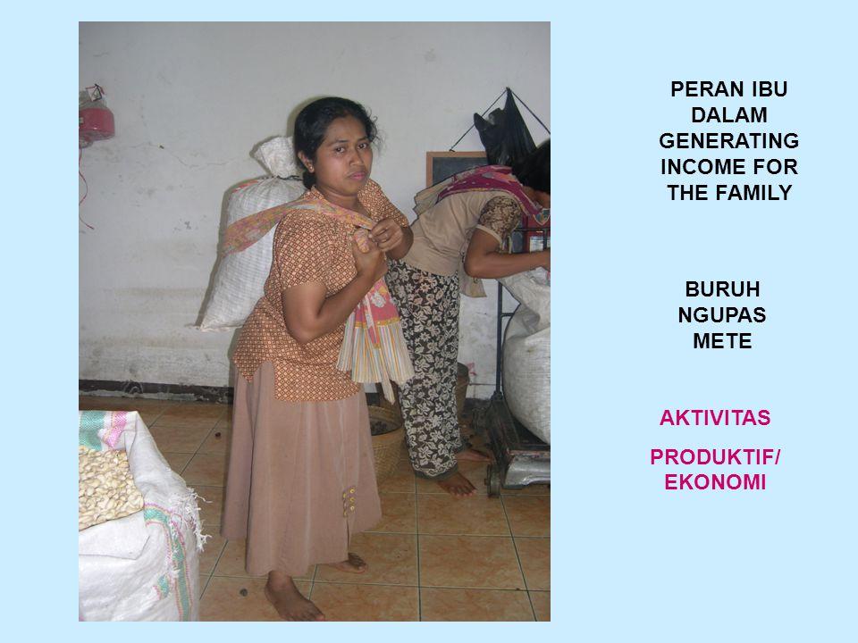 PERAN IBU DALAM GENERATING INCOME FOR THE FAMILY BURUH NGUPAS METE AKTIVITAS PRODUKTIF/ EKONOMI