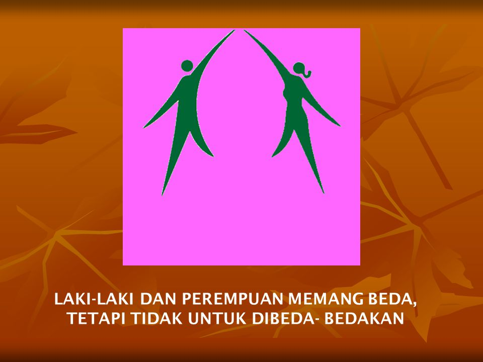 GENDER PERAN LAKI-LAKI PERAN PEREMPUAN ASPEK PRODUKTIF (PUBLIC) ASPEK DOMESTIK (REPRODUKTIF) ASPEK SOSIAL KEMASYARAKATAN KESEMPATAN YANG SAMA & ADIL DALAM BIDANG PENDIDIKAN AKSES, PARTISIPASI KONTROL MANFAAT PEMERATAAN AKSES MUTU & RELEVANSI MANAJEMEN & PENDIDIKAN SOSIAL BUDAYA POLITIK & KEBIJAKAN EKONOMI Menghambat/ Mendorong Pembagian Peran/ Partnership/ Cooperation PUG VISI DEP DIK NAS Tahun 2025: Menciptakan Insan Indonesia yang Cerdas & Kompetitif KESETARAAN DAN KEADILAN GENDER DI BIDANG PENDIDIKAN