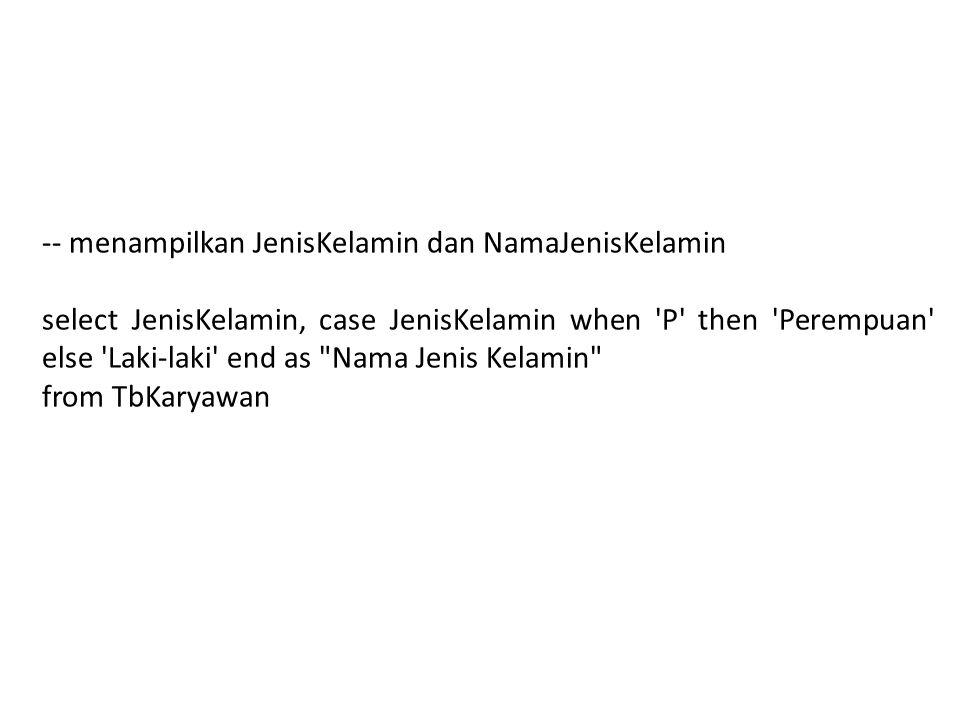 -- menampilkan JenisKelamin dan NamaJenisKelamin select JenisKelamin, case JenisKelamin when P then Perempuan else Laki-laki end as Nama Jenis Kelamin from TbKaryawan