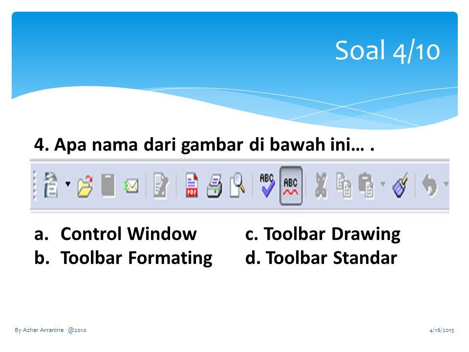 Soal 4/10 4. Apa nama dari gambar di bawah ini…. a.Control Windowc.