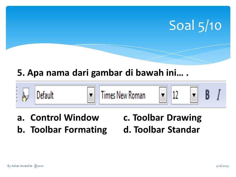 Soal 5/10 5. Apa nama dari gambar di bawah ini…. a.Control Windowc.