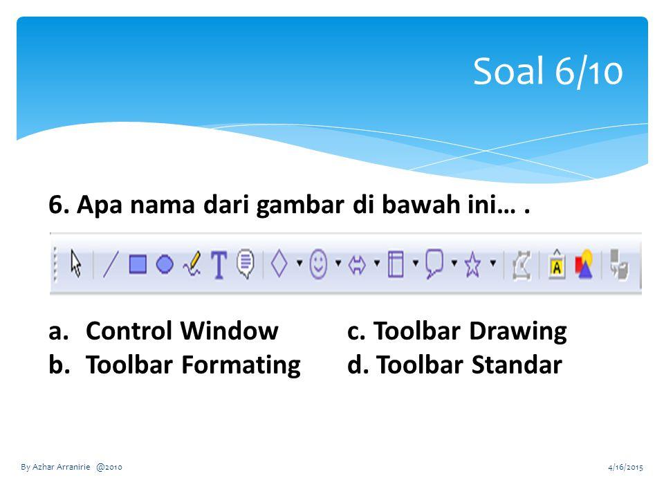 Soal 6/10 6. Apa nama dari gambar di bawah ini…. a.Control Windowc.