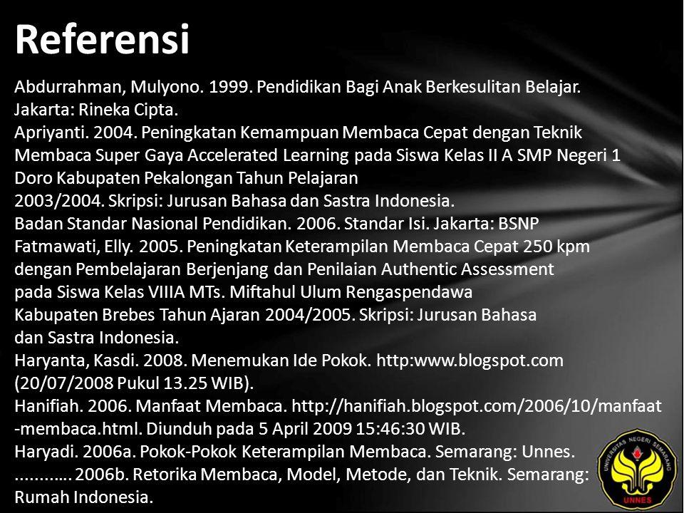 Referensi Abdurrahman, Mulyono. 1999. Pendidikan Bagi Anak Berkesulitan Belajar. Jakarta: Rineka Cipta. Apriyanti. 2004. Peningkatan Kemampuan Membaca