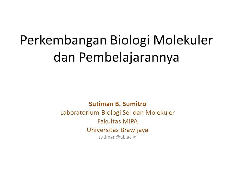 Perkembangan Biologi Molekuler dan Pembelajarannya Sutiman B. Sumitro Laboratorium Biologi Sel dan Molekuler Fakultas MIPA Universitas Brawijaya sutim