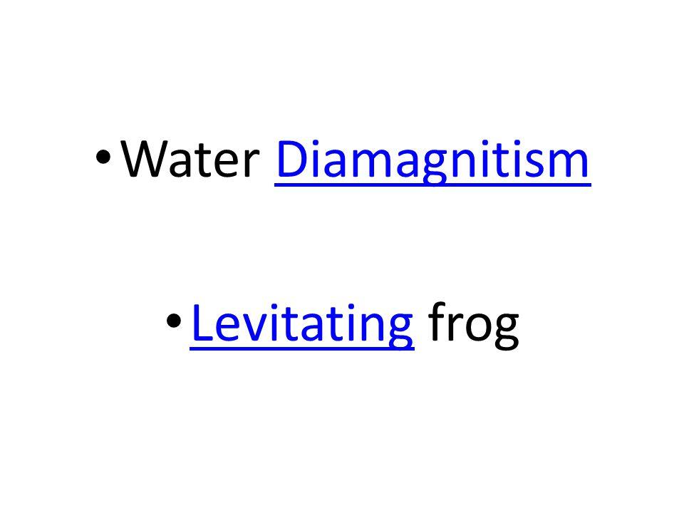 Water DiamagnitismDiamagnitism Levitating frog Levitating