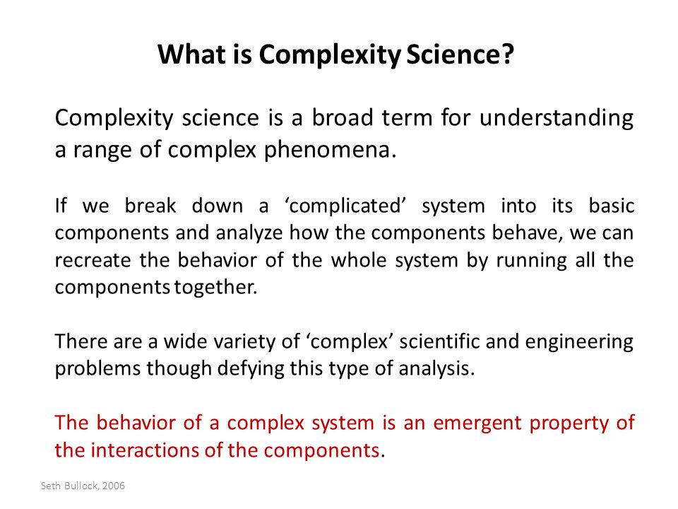Seth Bullock, 2006 Complexity theory developed from the physical sciences in the mid-20th century.