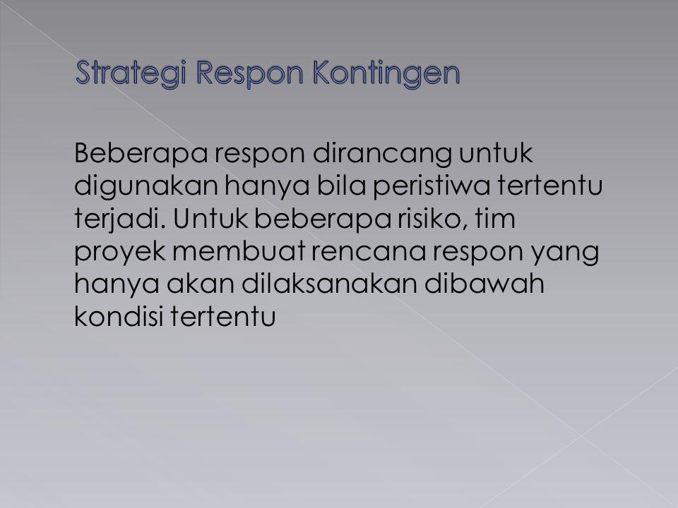 Beberapa respon dirancang untuk digunakan hanya bila peristiwa tertentu terjadi. Untuk beberapa risiko, tim proyek membuat rencana respon yang hanya a