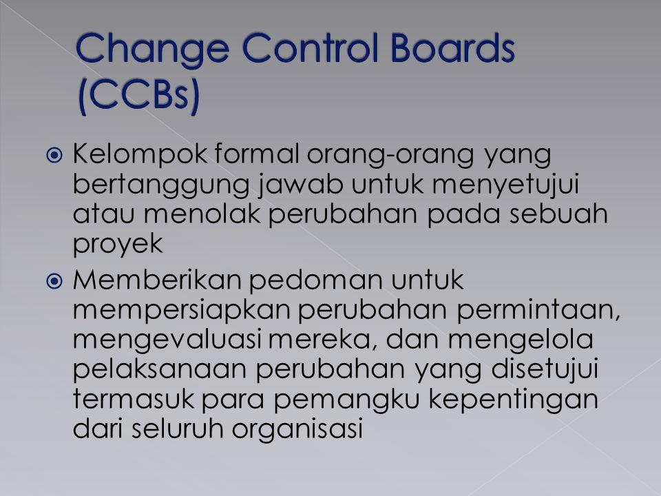  Kelompok formal orang-orang yang bertanggung jawab untuk menyetujui atau menolak perubahan pada sebuah proyek  Memberikan pedoman untuk mempersiapkan perubahan permintaan, mengevaluasi mereka, dan mengelola pelaksanaan perubahan yang disetujui termasuk para pemangku kepentingan dari seluruh organisasi