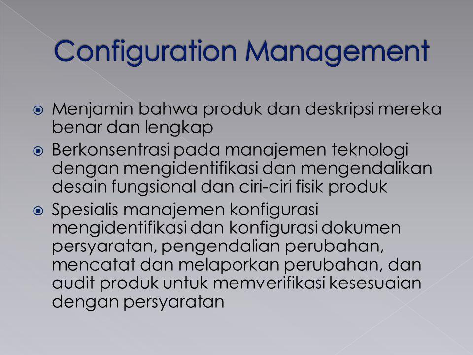  Menjamin bahwa produk dan deskripsi mereka benar dan lengkap  Berkonsentrasi pada manajemen teknologi dengan mengidentifikasi dan mengendalikan des