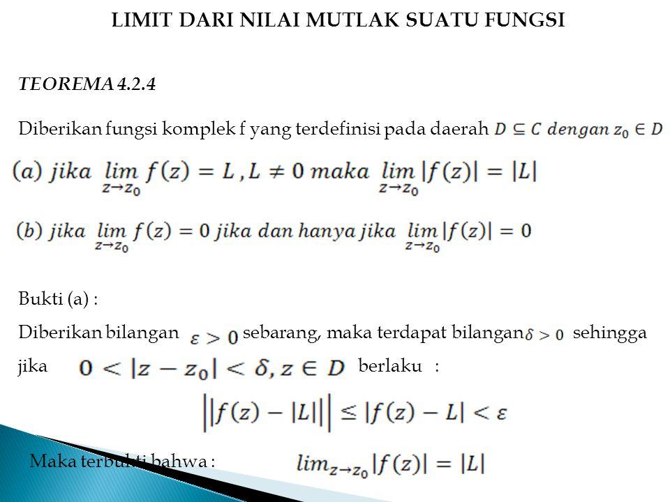 LIMIT DARI NILAI MUTLAK SUATU FUNGSI TEOREMA 4.2.4 Diberikan fungsi komplek f yang terdefinisi pada daerah Bukti (a) : Diberikan bilangan sebarang, ma
