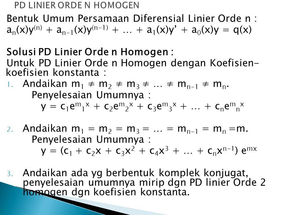 Bentuk Umum Persamaan Diferensial Linier Orde n : a n (x)y (n) + a n-1 (x)y (n-1) + … + a 1 (x)y' + a 0 (x)y = q(x) Solusi PD Linier Orde n Homogen :