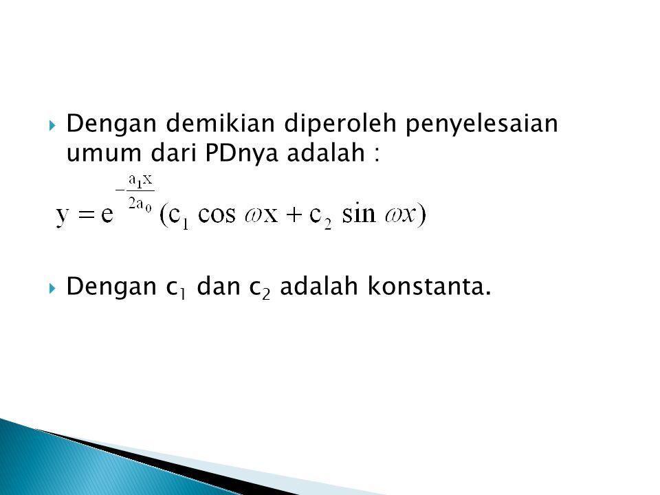  Dengan demikian diperoleh penyelesaian umum dari PDnya adalah :  Dengan c 1 dan c 2 adalah konstanta.