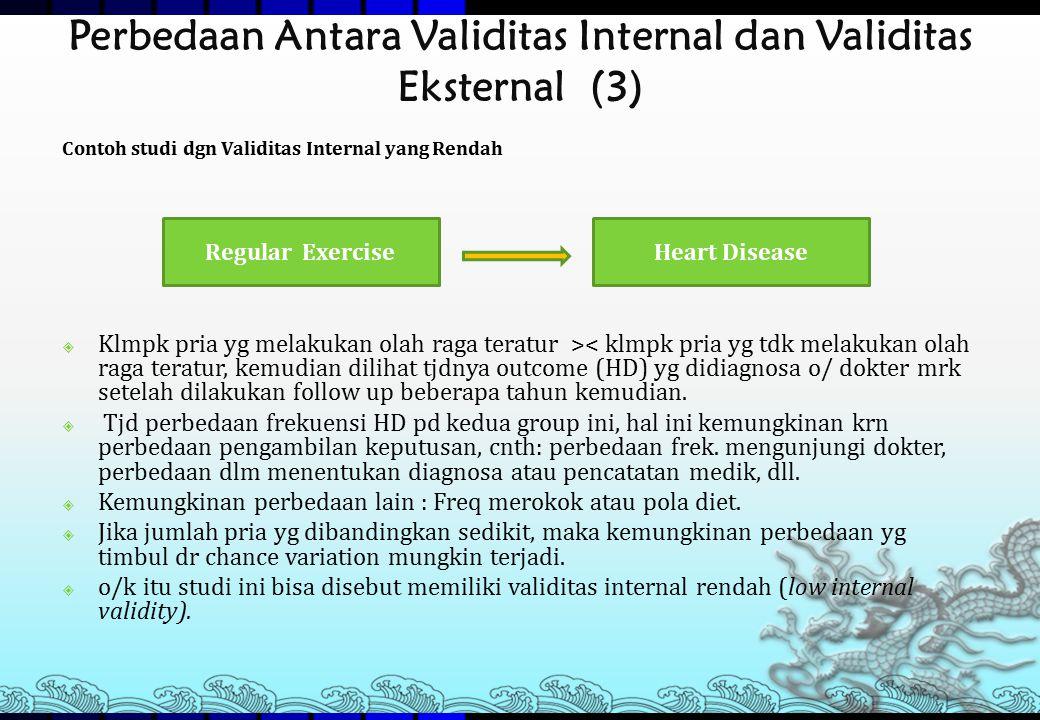 Perbedaan Antara Validitas Internal dan Validitas Eksternal (3) Contoh studi dgn Validitas Internal yang Rendah  Klmpk pria yg melakukan olah raga te