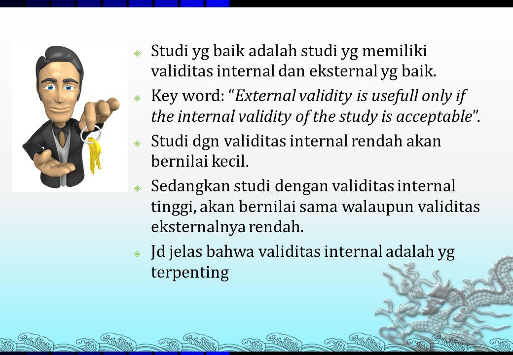 """ Studi yg baik adalah studi yg memiliki validitas internal dan eksternal yg baik.  Key word: """"External validity is usefull only if the internal vali"""