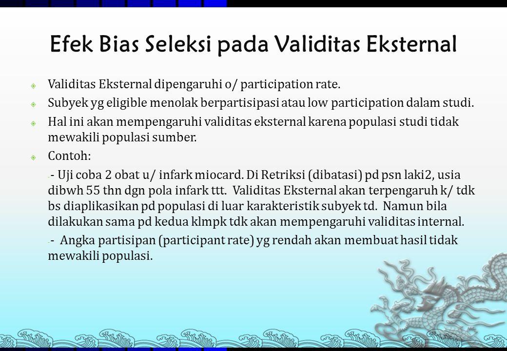 Efek Bias Seleksi pada Validitas Eksternal  Validitas Eksternal dipengaruhi o/ participation rate.  Subyek yg eligible menolak berpartisipasi atau l